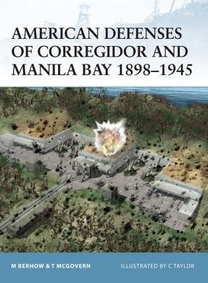 American Defenses of Corregidor and Manila Bay 1898-1945 by
