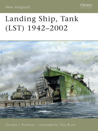 Landing Ship, Tank (LST) 1942-2002 by Gordon Rottman