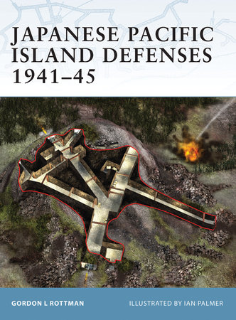 Japanese Pacific Island Defenses 1941-45 by Gordon Rottman
