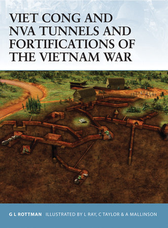 Viet Cong and NVA Tunnels and Fortifications of the Vietnam War by Gordon Rottman