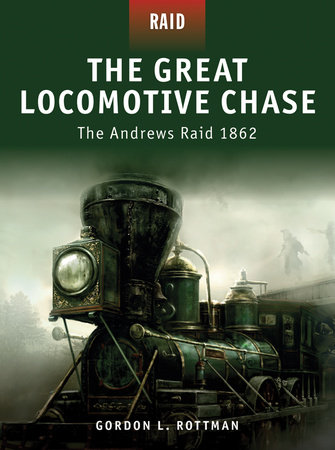 The Great Locomotive Chase - The Andrews Raid 1862 by