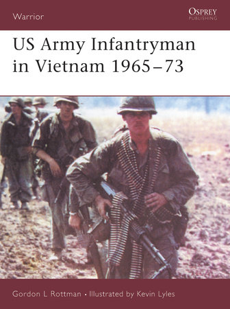 US Army Infantryman in Vietnam 1965-73 by Gordon Rottman