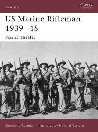 US Marine Rifleman 1939-45 by Gordon Rottman