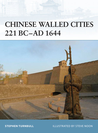 Chinese Walled Cities 221 BC-AD 1644 by Stephen Turnbull
