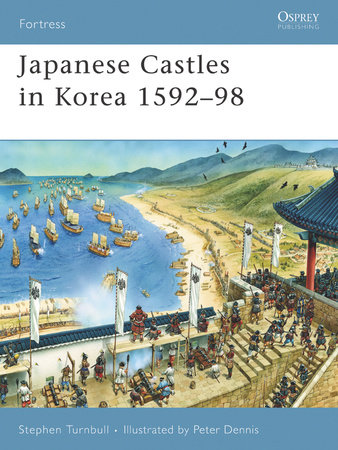 Japanese Castles in Korea 1592-98 by Stephen Turnbull