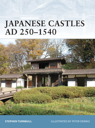 Japanese Castles AD 250--1540 by Stephen Turnbull