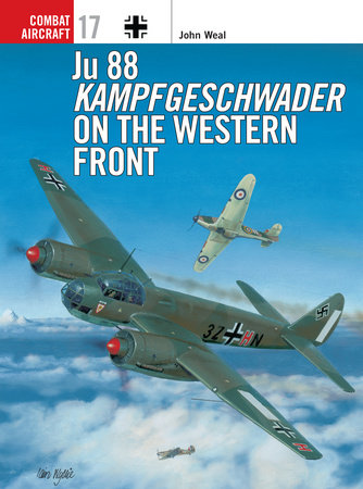 Ju 88 Kampfgeschwader on the Western Front by John Weal
