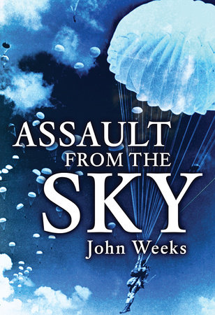 Assault From the Sky: The History of Airborne Warfare 1939-1980s by John Weeks