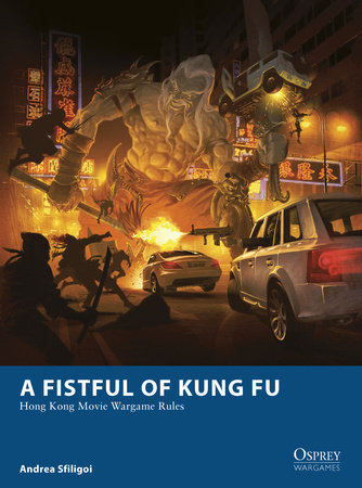 A Fistful of Kung Fu - Hong Kong Movie Wargame Rules by Andrea Sfiligoi