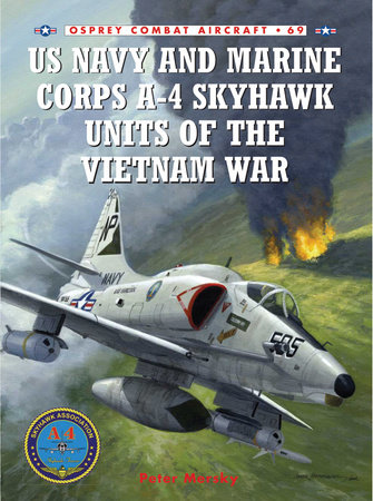 US Navy and Marine Corps A-4 Skyhawk Units of the Vietnam War 1963-1973 by Peter Mersky