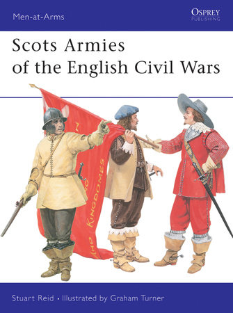Scots Armies of the English Civil Wars by Stuart Reid