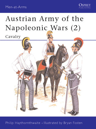 Austrian Army of the Napoleonic Wars (2) by Philip Haythornthwaite
