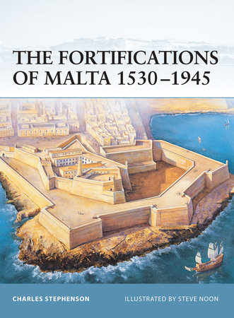 The Fortifications of Malta 1530-1945 by