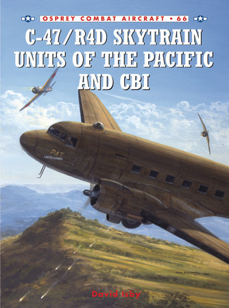 C-47/R4D Skytrain Units of the Pacific and CBI by
