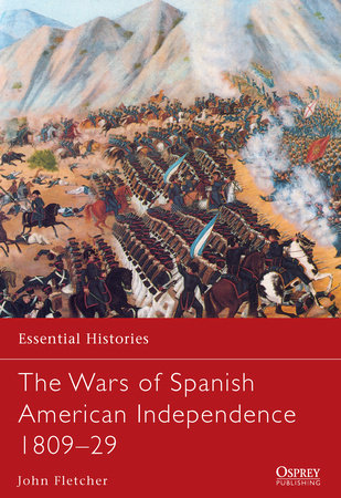 The Wars of Spanish American Independence 1809-29 by