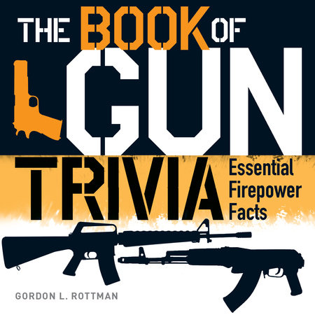 The Book of Gun Trivia by Gordon L. Rottman