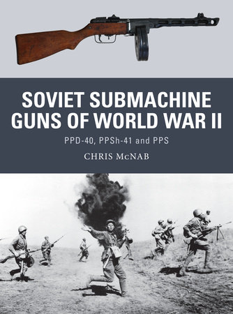 Soviet Submachine Guns of World War II by Chris McNab