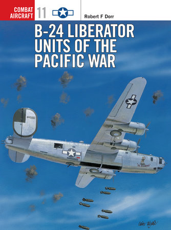 B-24 Liberator Units of the Pacific War by Robert Dorr