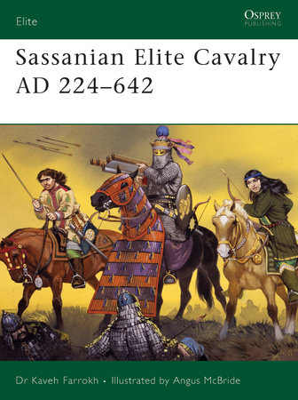 Sassanian Elite Cavalry AD 224-642 by
