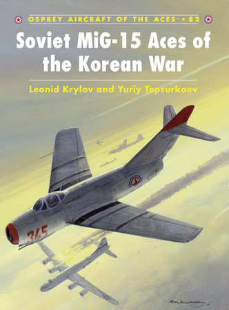 Soviet MiG-15 Aces of the Korean War by Leonid Krylov