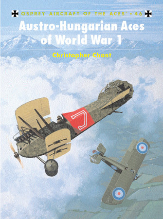Austro-Hungarian Aces of World War 1 by Chris Chant