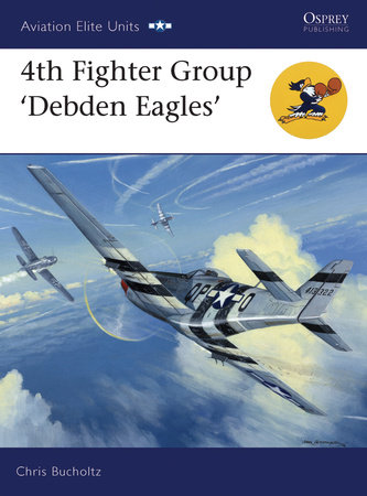 4th Fighter Group - Debden Eagles by Chris Bucholtz
