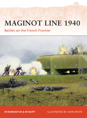 Maginot Line 1940 by Marc Romanych and Martin Rupp