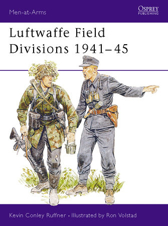 Luftwaffe Field Divisions 1941-45 by