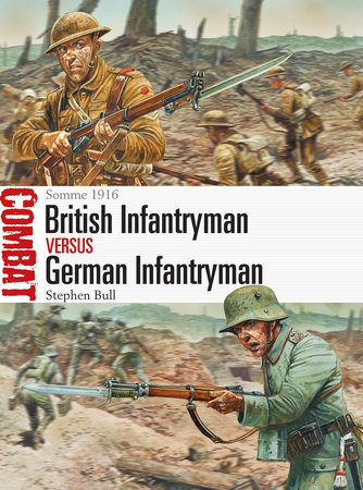 British Infantryman vs German Infantryman: Somme 1916 by Stephen Bull