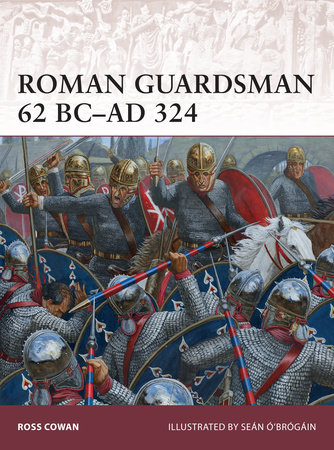 Roman Guardsman 62 BC-AD 324 by Ross Cowan