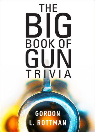 The Big Book of Gun Trivia by Gordon L. Rottman