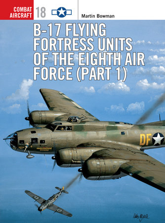 B-17 Flying Fortress Units of the Eighth Air Force (part 1) by Martin Bowman