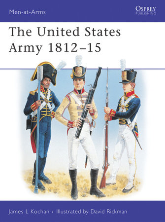 The United States Army 1812-15 by James Kochan