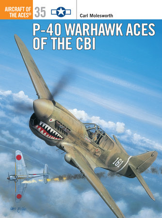P-40 Warhawk Aces of the CBI by Carl Molesworth