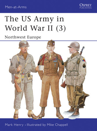 The US Army in World War II (3) by Mark Henry