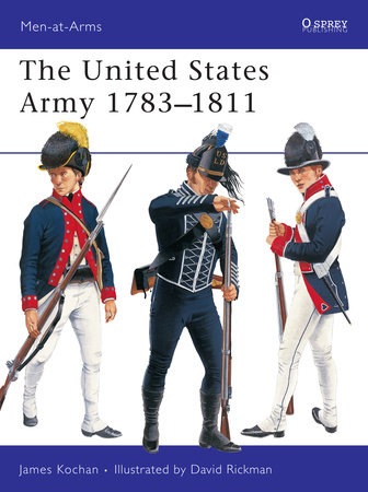 The United States Army 1783-1811 by James Kochan