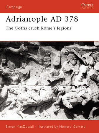 Adrianople AD 378 by Simon MacDowall