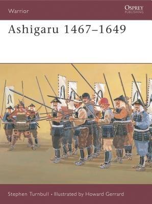 Ashigaru 1467-1649 by Stephen Turnbull