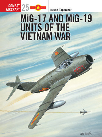 MiG-17 and MiG-19 Units of the Vietnam War by
