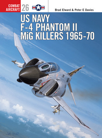 US Navy F-4 Phantom II MiG Killers 1965-70 by Brad Elward