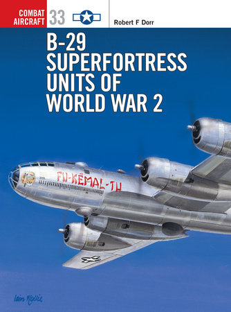 B-29 Superfortress Units of World War 2 by Robert Dorr