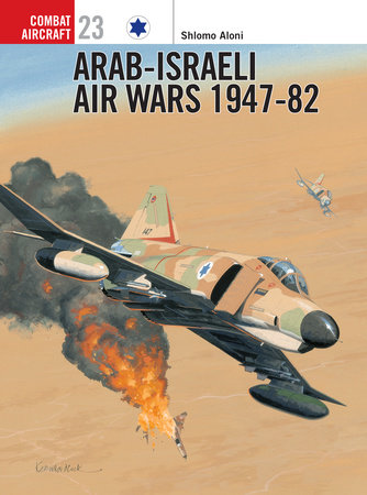 Arab-Israeli Air Wars 1947-82 by Shlomo Aloni
