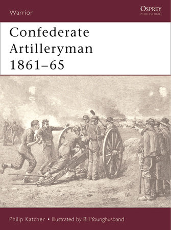 Confederate Artilleryman 1861-65 by Philip Katcher