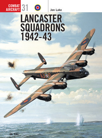 Lancaster Squadrons 1942-43 by Jon Lake