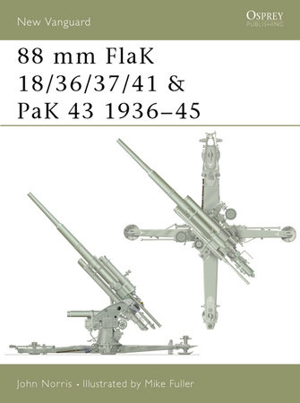 88 mm FlaK 18/36/37/41 and PaK 43 1936-45 by John Norris