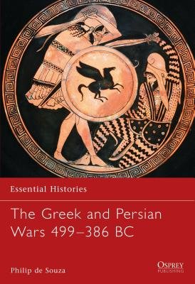 The Greek and Persian Wars 499-386 BC by Philip Souza