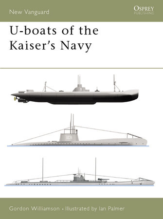 U-boats of the Kaiser's Navy by Gordon Williamson
