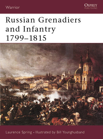 Russian Grenadiers and Infantry 1799-1815 by Laurence Spring