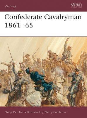 Confederate Cavalryman 1861-65 by Philip Katcher