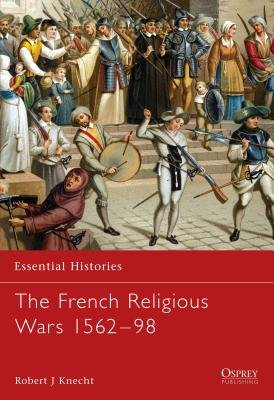 The French Religious Wars 1562-1598 by Robert Knecht
